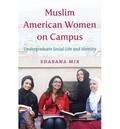 Shabana Mir - Muslim American Women on Campus - Undergraduate Social Life and Identity.