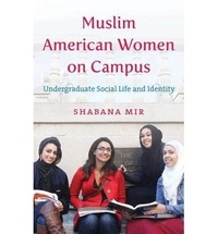 Shabana Mir - Muslim American Women on Campus - Undergraduate Social Life and Identity.