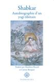 Shabkar - Shabkar - Autobiographie d'un yogi tibétain.