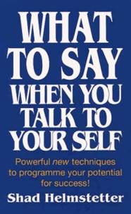 Shad Helmstetter - What to Say When You Talk to Yourself.
