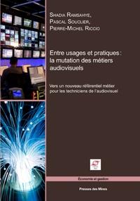Shadia Ramsahye et Pascal Souclier - Entre usages et pratiques : la mutation des métiers audiovisuels - Vers un nouveau référentiel métier pour les techniciens de l'audiovisuel.