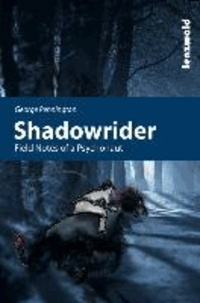 Shadowrider - Field Notes of a Psychonaut.
