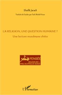 Shafik Jaradi - La religion, une question humaine ? - Une lecture musulmane chiite.