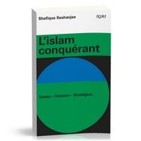 Shafique Keshavjee - L´islam conquérant - Textes-Histoire-Stratégies.