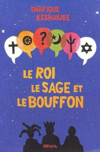 LE ROI, LE SAGE ET LE BOUFFON. Le grand tournoi des religions - Shafique Keshavjee - Format ePub - 9782021158052 - 7,99 €