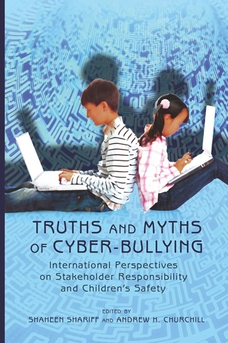 Shaheen Shariff et Andrew h. Churchill - Truths and Myths of Cyber-bullying - International Perspectives on Stakeholder Responsibility and Children's Safety.