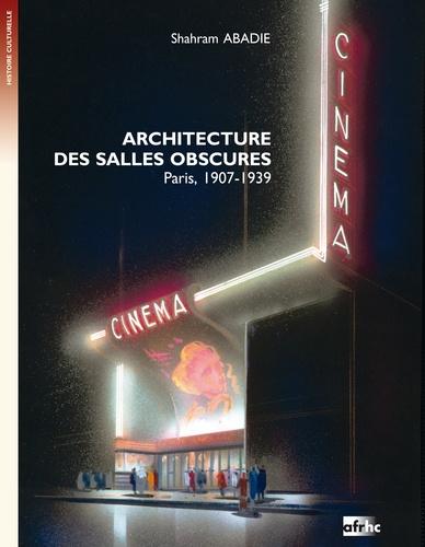 Architecture des salles obscures. Paris, 1907-1939