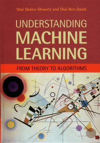 Shai Shalev-Shwartz et Shai Ben-David - Understanding Machine Learning - From Theory to Algorithms.