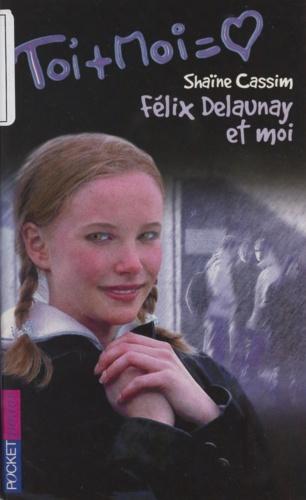 Toi et moi tome 6 : Félix Delaunay et moi