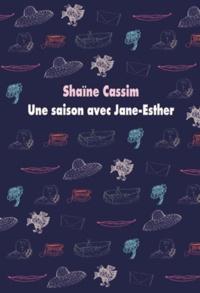 Shaïne Cassim - Une saison avec Jane-Esther.