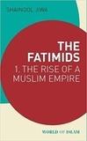 Shainool Jiwa - The Fatimids - Tome 1, The rise of a muslim empire.