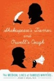 Shakespeare's Tremor and Orwell's Cough - The Medical Lives of Famous Writers.