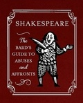 Shakespeare: The Bard's Guide to Abuses and Affronts.