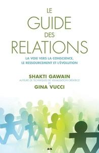 Shakti Gawain et Gina Vucci - Le guide des relations - La voie vers la conscience, le ressourcement et l'évolution.