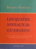 Shakti Gawain - Les quatre niveaux de guérison - Comment équilibrer les niveaux spirituel, mental, émotionnel et physique de l'existence.