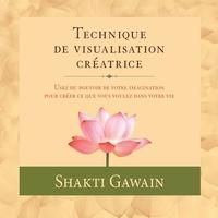 Shakti Gawain et Danièle Panneton - Technique de visualisation créatrice.
