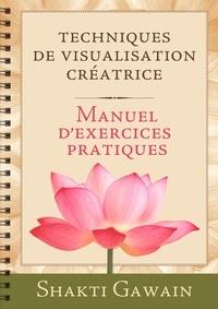 Shakti Gawain - Techniques de visualisation créatrice - Manuel d'exercices pratiques.