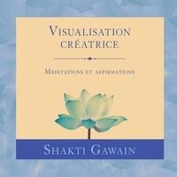 Shakti Gawain et Danièle Panneton - Visualisation créatrice : Méditations et affirmations - Visualisation créatrice.