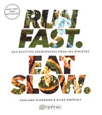 Shalane Flanagan et Elyse Kopecky - Run fast. Eat slow - Recettes nourrissantes pour les athlètes.