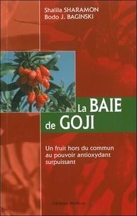 Shalila Sharamon et Bodo J. Baginski - La Baie de Goji - Un fruit hors du commun au pouvoir antioxydant surpuissant.
