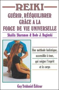 Shalila Sharamon et Bodo-J Baginski - Reiki - Guérir, rééquilibrer grâce à la force de vie universelle.