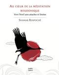 Shamar Rinpoché - Au coeur de la méditation bouddhique - Vers l'Eveil sans attaches ni limites.