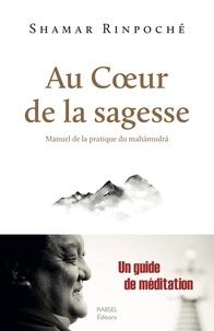 Au coeur de la sagesse - Manuel de la pratique du mahamudra.pdf