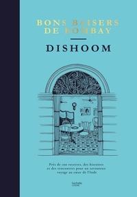 Shamil Thakrar et Kavi Thakrar - Dishoom - bons baisers de Bombay - Près de 100 recettes, des histoires et des rencontres pour un savoureux voyage.