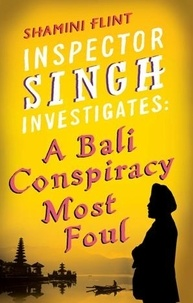 Shamini Flint - Inspector Singh Investigates: A Bali Conspiracy Most Foul - Number 2 in series.