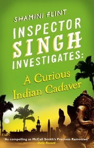 Shamini Flint - Inspector Singh Investigates: A Curious Indian Cadaver - Number 5 in series.