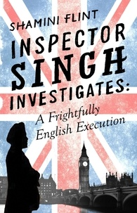 Shamini Flint - Inspector Singh Investigates: A Frightfully English Execution - Number 7 in series.