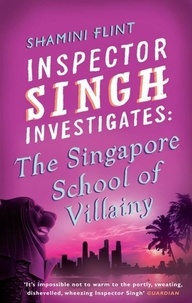Shamini Flint - Inspector Singh Investigates: The Singapore School Of Villainy - Number 3 in series.