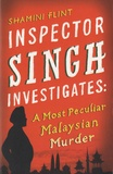 Shamini Flint - Inspector Singh Investigates - A Most Peculiar Malaysian Murder.