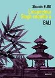 Shamini Flint - L'inspecteur Singh enquête à... Bali.