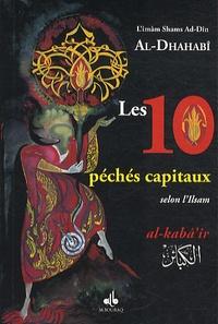 Shams Ad-Dîn Al-Dhahabî - Les 10 péchés capitaux - Selon l'Islam.