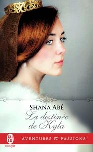 Shana Abé - La destinée de Kyla.