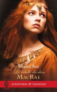 Shana Abé - La rebelle du clan MacRae.