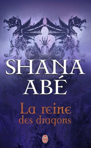 Shana Abé - La reine des dragons.