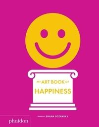 Shana Gozansky - My art book of happiness.
