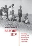 Shane Doyle - Before HIV - Sexuality, Fertility and Mortality in East Africa, 1900-1980.