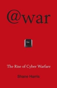Shane Harris - @War - The Rise of Cyber Warfare.