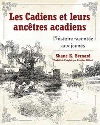 Shane K. Bernard - Les Cadiens et leurs ancêtres acadiens - L'histoire racontée aux jeunes.
