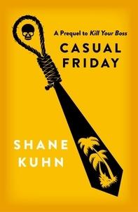Shane Kuhn - Casual Friday - A Kill Your Boss short story.