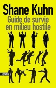 Shane Kuhn - Guide de survie en milieu hostile.