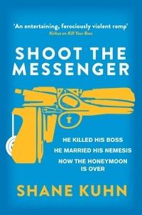 Shane Kuhn - Shoot the Messenger.