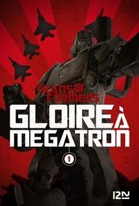 Shane McCarthy et Guido Guidi - Transformers Tome 1 : Gloire à Megatron.