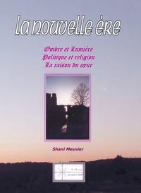Shani Mesnier - La nouvelle ère - Ombre et Lumière ; Politique et religion ; La raison du coeur.