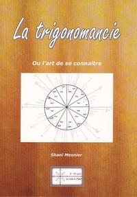 Shani Mesnier - La trigonomancie - Ou l'art de se connaître.