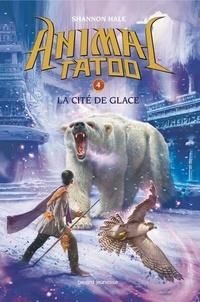 Shannon Hale - Animal Tatoo, Tome 4 : La cité de glace.