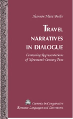 Shannon marie Butler - Travel Narratives in Dialogue - Contesting Representations of Nineteenth-Century Peru.